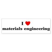 I Love materials engineering Bumper Bumper Sticker