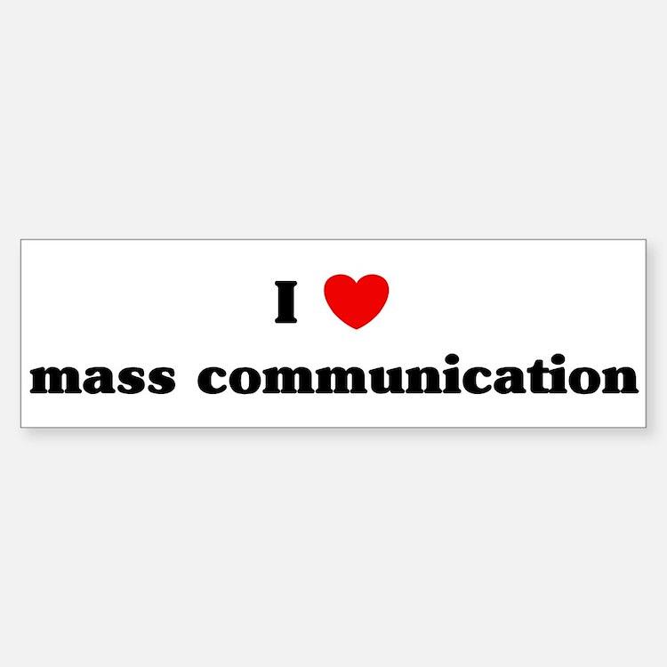I Love mass communication Bumper Bumper Bumper Sticker