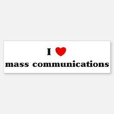 I Love mass communications Bumper Bumper Bumper Sticker