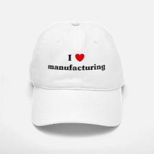 I Love manufacturing Baseball Baseball Cap