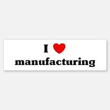 I Love manufacturing Bumper Bumper Bumper Sticker