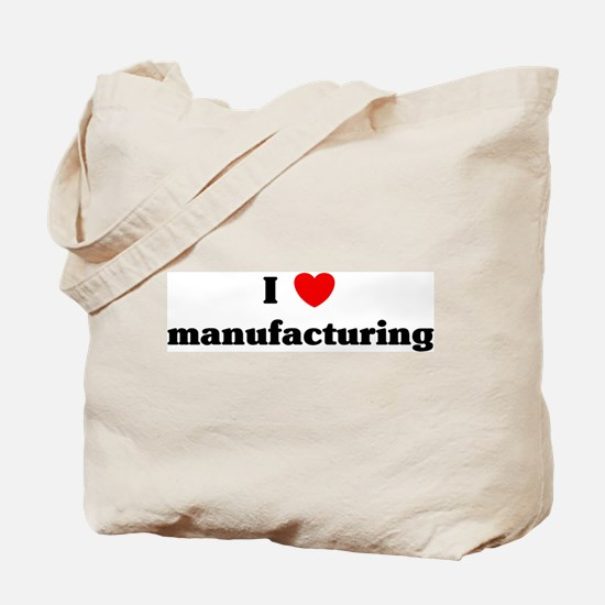 I Love manufacturing Tote Bag
