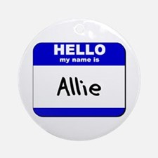 hello my name is allie  Ornament (Round)