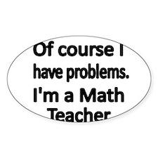 Of course I have problems. Im a Math Teacher. Stic