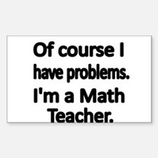 Of course I have problems. Im a Math Teacher. Stic