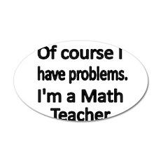 Of course I have problems. Im a Math Teacher. Wall