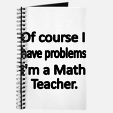 Of course I have problems. Im a Math Teacher. Jour