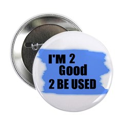 I'M 2 GOOD 2 BE USED Button