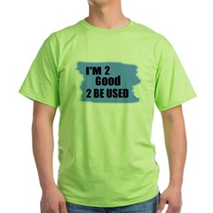 I'M 2 GOOD 2 BE USED T-Shirt