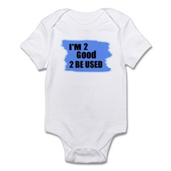 I'M 2 GOOD 2 BE USED Infant Bodysuit
