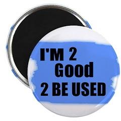 I'M 2 GOOD 2 BE USED 2.25