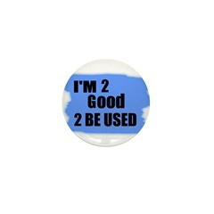 I'M 2 GOOD 2 BE USED Mini Button (100 pack)