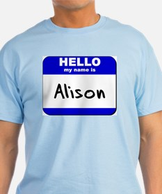 hello my name is alison T-Shirt