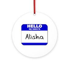 hello my name is alisha  Ornament (Round)