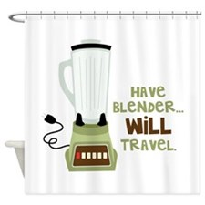 Have Blender Will Travel Shower Curtain