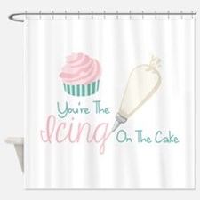 Youre The Icing On The Cake Shower Curtain