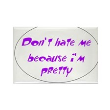 Dont hate me because im pretty Magnets