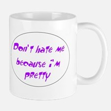 Dont hate me because im pretty Mugs