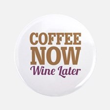 "Coffee Now Wine Later 3.5"" Button"