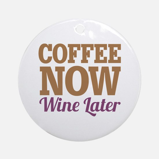 Coffee Now Wine Later Ornament (Round)