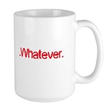 Whatever Mugs