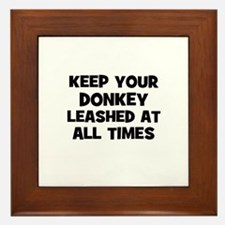 keep your donkey leashed at a Framed Tile