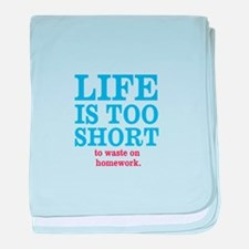 Life is too short to waste on homework baby blanke