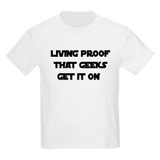 Living Proof that Geeks Get i T-Shirt
