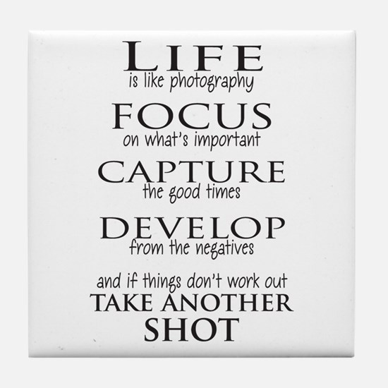 Life is like photography Tile Coaster