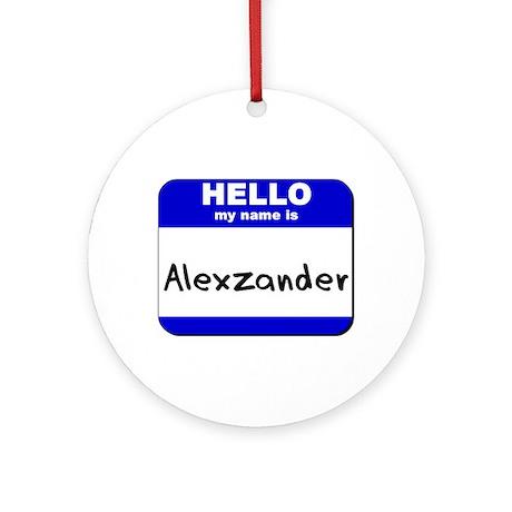 hello my name is alexzander Ornament (Round)