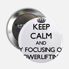 """Keep calm by focusing on Powerlifting 2.25"""" Button"""