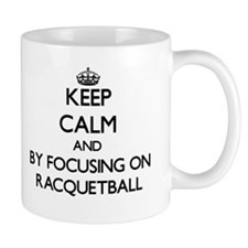 Keep calm by focusing on Racquetball Mugs