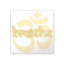 "(Yellow) Breathe With OM Sq Square Sticker 3"" X 3"""
