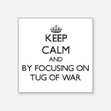Keep calm by focusing on Tug Of War Sticker