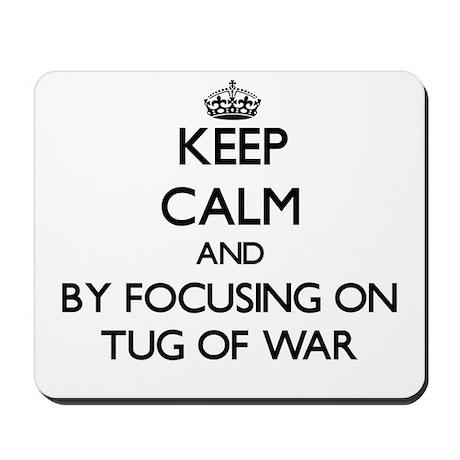 Keep calm by focusing on Tug Of War Mousepad