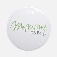 Mommy To Be (Green Script) Ornament (Round)