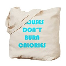 EXCUSES DON'T BURN CALORIES AQUA Tote Bag