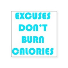 "EXCUSES DON'T BURN CALORIES Square Sticker 3"" x 3"""