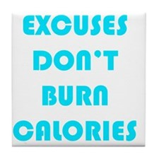 EXCUSES DON'T BURN CALORIES AQUA Tile Coaster