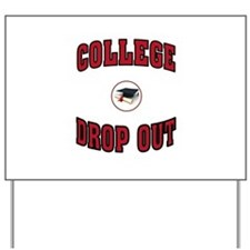 COLLEGE DROP OUT Yard Sign