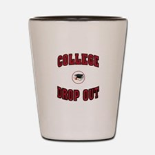 COLLEGE DROP OUT Shot Glass