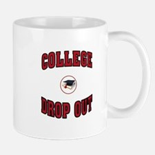 COLLEGE DROP OUT Mugs