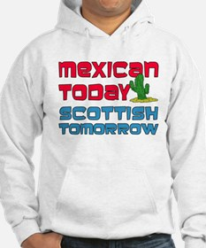 Mexican Today Scottish Tomorrow Hoodie
