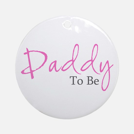 Daddy To Be (Pink Script) Ornament (Round)
