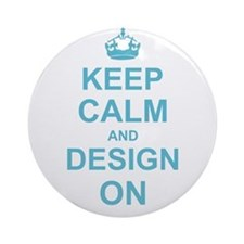 Keep Calm and Design on Ornament (Round)