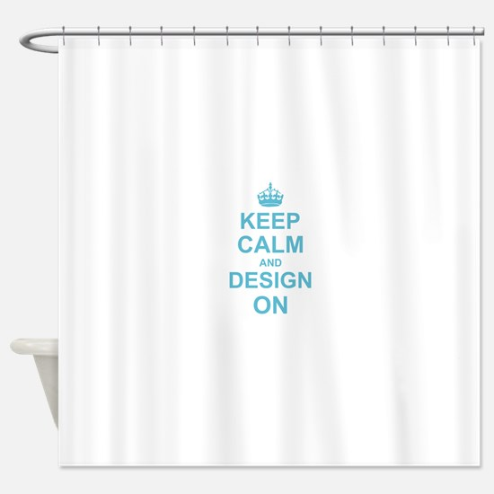 Keep Calm and Design on Shower Curtain