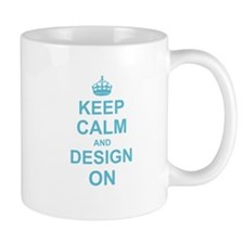 Keep Calm and Design on Mugs