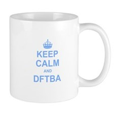 Keep Calm and DFTBA Mugs