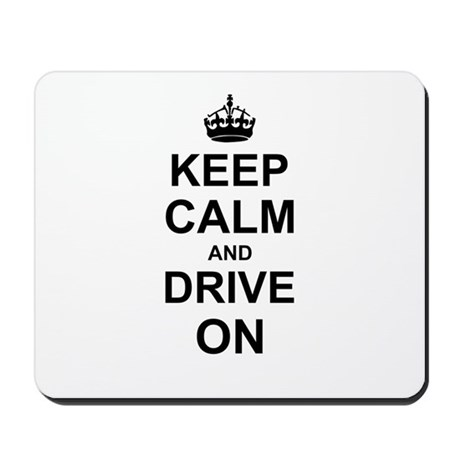Keep Calm and Drive on Mousepad