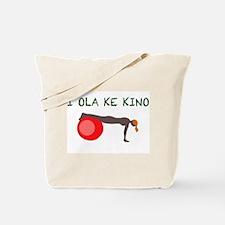 I ola Ke kino good for my body Tote Bag